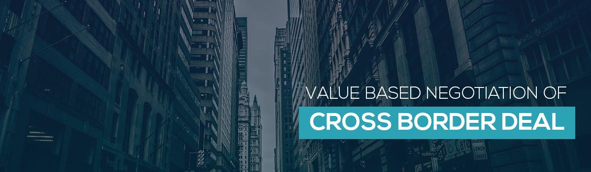 Value based Negotiation of Cross Border Deal
