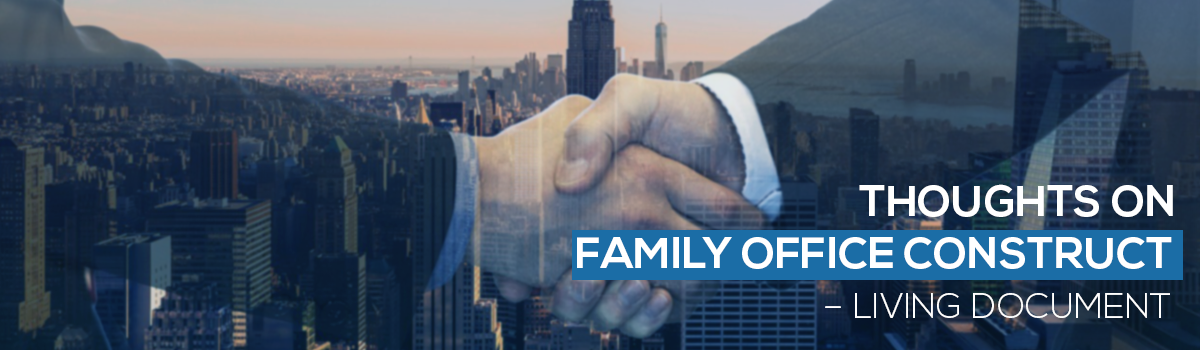 Thoughts on Family Office Construct – Living Document