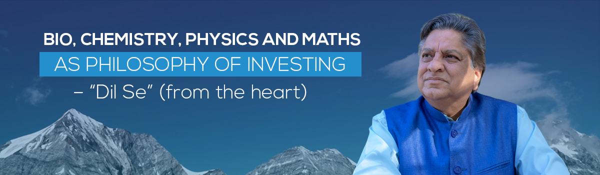 "Bio, Chemistry, Physics and Maths as Philosophy of Investing – ""Dil Se"" (from the heart)"