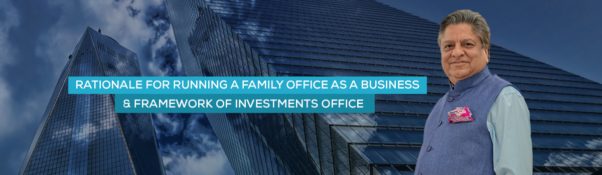 Rationale for Running a Family Office as a Business & Framework of Investments office