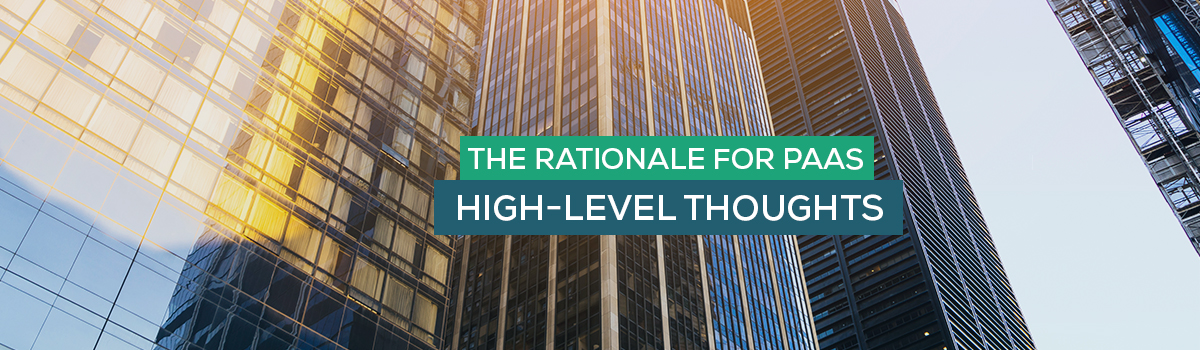 The rationale for PaaS – High-level Thoughts