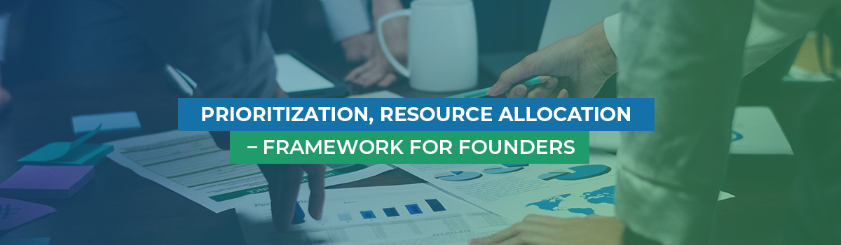 Prioritization, Resource Allocation – Framework for Founders